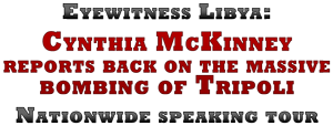 Eyewitness Libya: Cynthia McKinney reports back on the massive bombing of Tripoli - Nationwide Speaking Tour