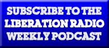 Subscribe to the Liberation Radio weekly podcast