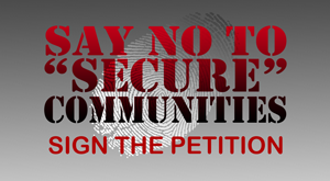 "Say NO to ""Secure Communities"" - Sign the Petition"