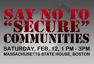 Say NO to Secure Communities, Saturday, Feb. 12, Boston